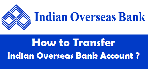 How to Transfer Indian Overseas Bank Account to Another Branch ?