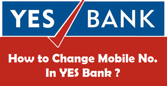 How to Change Registered Mobile Number in YES Bank ?