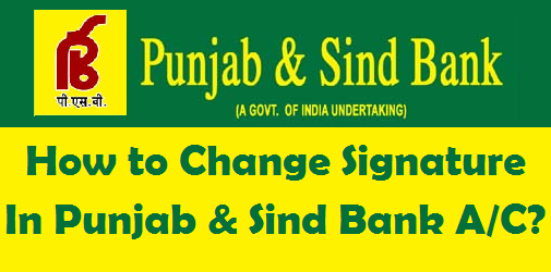 How to Change your Signature in Punjab & Sind Bank Account