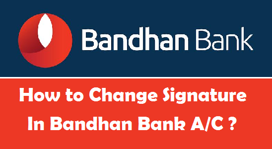 How to Change your Signature in Bandhan Bank Account