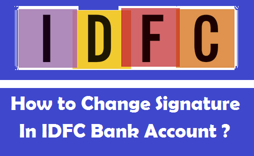How to Change your Signature in IDFC Bank Account