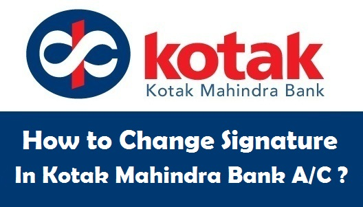 How to Change your Signature in Kotak Mahindra Bank Account