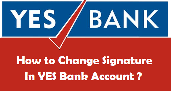How to Change your Signature in YES Bank Account